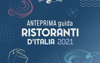 Anteprima Guida Ristoranti 2021. Le ricette della ristorazione che vuole resistere